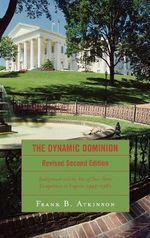 The Dynamic Dominion : The Political Realignment of Virginia, 1945-1980 - Frank B. Atkinson