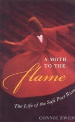 A Moth to the Flame : The Life of the Sufi Poet Rumi :  The Life of the Sufi Poet Rumi - Connie Zweig