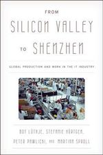 From Silicon Valley to Shenzhen : Global Production and Work in the IT Industry - Stefanie Hurtgen