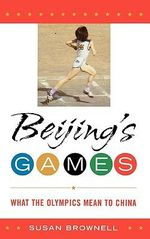 Beijing's Games : What the Olympics Mean to China - Susan Brownell