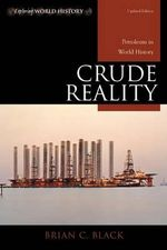 Crude Reality : Petroleum in World History - Brian C. Black