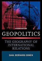 Geopolitics : The Geography of International Relations - Saul Bernard Cohen