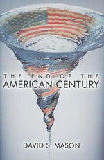 The End of the American Century : Dilemmas in World Politics - David S. Mason