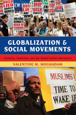 Globalization and Social Movements : Islamism, Feminism, and the Global Justice Movement - Valentine M. Moghadam