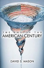 The End of the American Century - David S. Mason