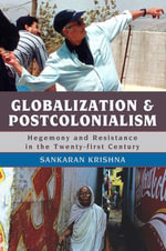 Globalization and Postcolonialism : Hegemony and Resistance in the Twenty-first Century - Sankaran Krishna