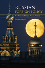 Russian Foreign Policy : The Return of Great Power Politics - Jeffrey Mankoff