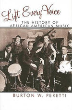 Lift Every Voice : The History of African American Music :  The History of African American Music - Burton W. Peretti