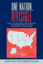 One Nation, Divisible : How Regional Religious Differences Shape American Politics - Mark Silk