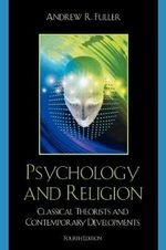 Psychology and Religion : Classical Theorists and Contemporary Developments - Andrew Reid Fuller