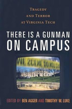 There is a Gunman on Campus : Tragedy and Terror at Virginia Tech