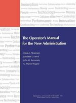 The Operator's Manual for the New Administration : IBM Center for the Business of Government - Mark A. Abramson