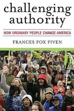 Challenging Authority : How Ordinary People Change America - Frances Fax Piven