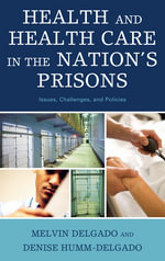 Health and Health Care in the Nation's Prisons : Issues, Challenges, and Policies - Melvin Delgado