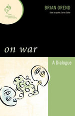 On War : A Dialogue - Brian Orend