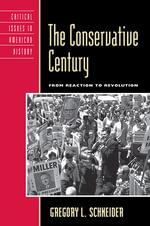 The Conservative Century : From Reaction to Revolution - Gregory L. Schneider