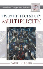 Twentieth-Century Multiplicity : American Thought and Culture, 1900-1920 - Daniel H. Borus