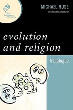 Evolution and Religion : A Dialogue - Michael Ruse