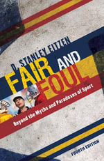 Fair and Foul : Beyond the Myths and Paradoxes of Sport - D. Stanley Eitzen