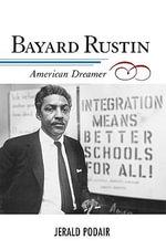 Bayard Rustin : American Dreamer - Jerald Podair