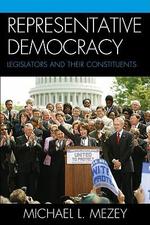 Representative Democracy : Legislators and their Constituents - Michael L. Mezey