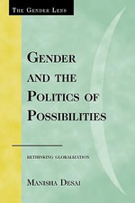 Gender and the Politics of Possibilities : Rethinking Globablization - Manisha Desai