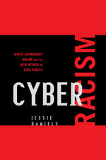 Cyber Racism : White Supremacy Online and the New Attack on Civil Rights - Jessie Daniels