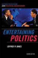 Entertaining Politics : Satiric Television and Political Engagement - Jeffrey P. Jones