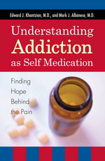 Understanding Addiction as Self Medication : Finding Hope Behind the Pain - Edward J. Khantzian