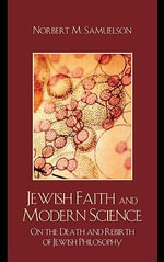 Jewish Faith and Modern Science : On the Death and Rebirth of Jewish Philosophy - Norbert M. Samuelson