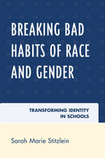 Breaking Bad Habits of Race and Gender : Transforming Identity in Schools - Sarah Marie Stitzlein