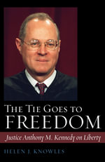 The Tie Goes to Freedom : Justice Anthony M. Kennedy on Liberty - Helen J. Knowles