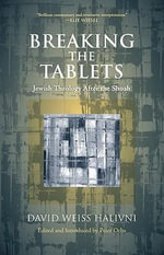 Breaking the Tablets : Jewish Theology After the Shoah - David Weiss Halivni
