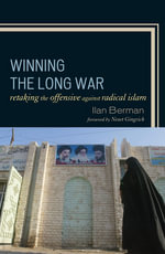Winning the Long War : Retaking the Offensive against Radical Islam - Ilan Berman