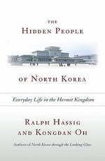 The Hidden People of North Korea : Everyday Life in the Hermit Kingdom - Ralph Hassig