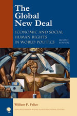 The Global New Deal : Economic and Social Human Rights in World Politics - William F. Felice