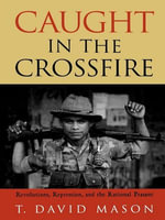 Caught in the Crossfire : Revolution, Repression, and the Rational Peasant - David T. Mason
