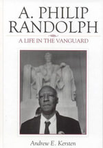 A. Philip Randolph : A Life in the Vanguard - Andrew E. Kersten