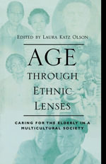 Age through Ethnic Lenses : Caring for the Elderly in a Multicultural Society