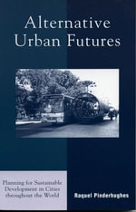Alternative Urban Futures : Planning for Sustainable Development in Cities throughout the World - Raquel Pinderhughes
