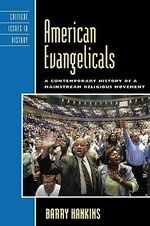 American Evangelicals : A Contemporary History of a Mainstream Religious Movement - Barry Hankins