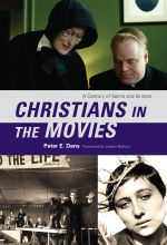 Christians in the Movies : A Century of Saints and Sinners - Peter E. Dans