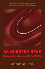As Borders Bend : Transnational Spaces on the Pacific Rim - Xiangming Chen
