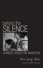 Behind the Silence : Chinese Voices on Abortion - Jing-Bao Nie