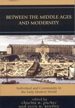 Between the Middle Ages and Modernity : Individual and Community in the Early Modern World