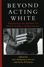 Beyond Acting White : Reframing the Debate on Black Student Achievement - Erin McNamara Horvat