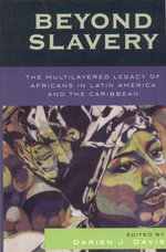 Beyond Slavery : The Multilayered Legacy of Africans in Latin America and the Caribbean