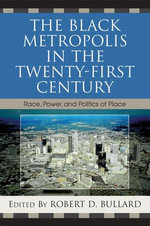 The Black Metropolis in the Twenty-First Century : Race, Power, and Politics of Place