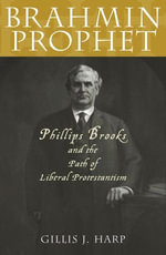 Brahmin Prophet : Phillips Brooks and the Path of Liberal Protestantism - Gillis J. Harp