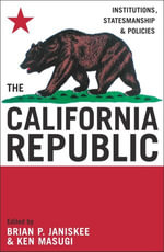 The California Republic : Institutions, Statesmanship, and Policies